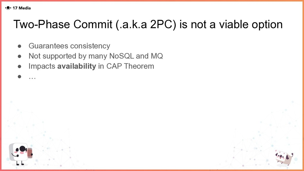 Two-Phase Commit (.a.k.a 2PC) is not a viable o...