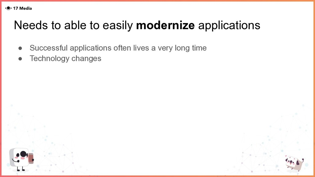 Needs to able to easily modernize applications ...