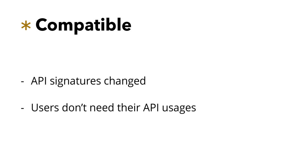 * Compatible - API signatures changed - Users d...