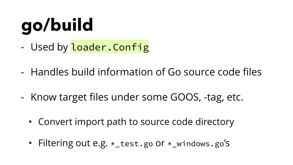 go/build - Used by loader.Config - Handles buil...