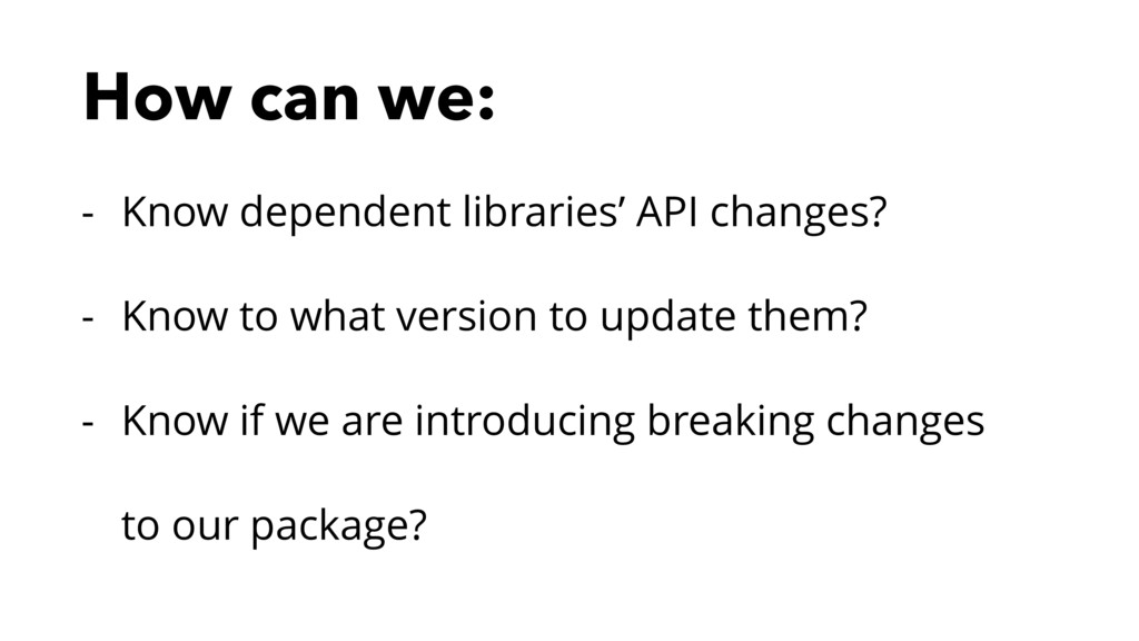 How can we: - Know dependent libraries' API cha...