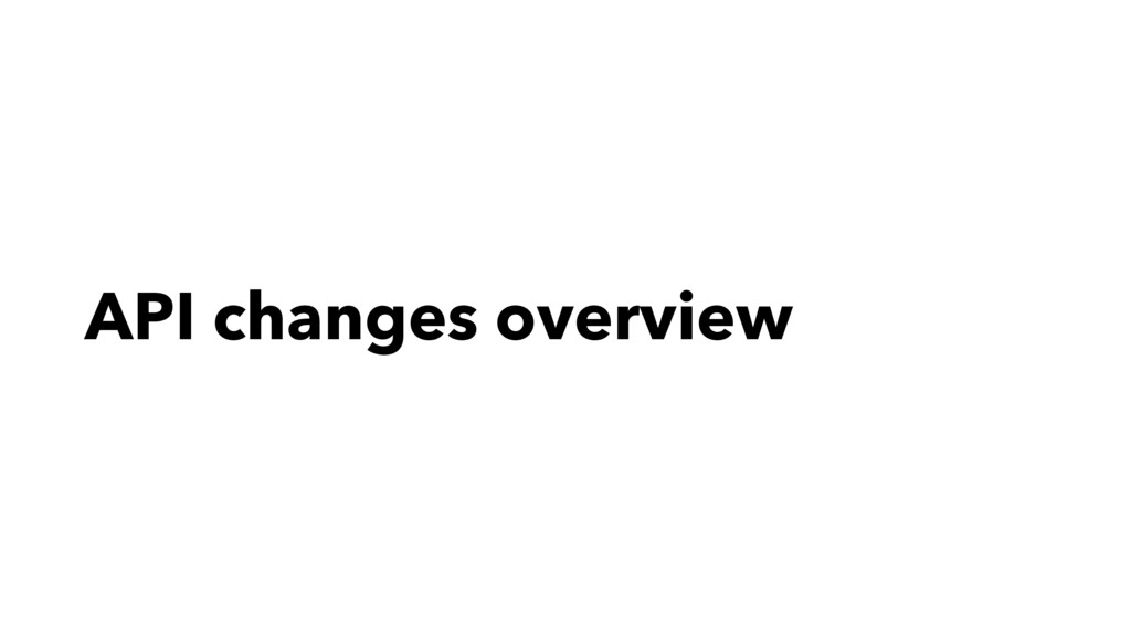 API changes overview