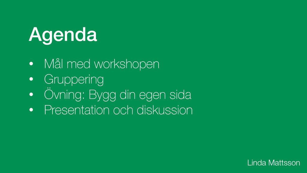 Linda Mattsson Agenda • Mål med workshopen • Gr...