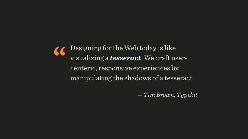 """Designing for the Web today is like visualizin..."