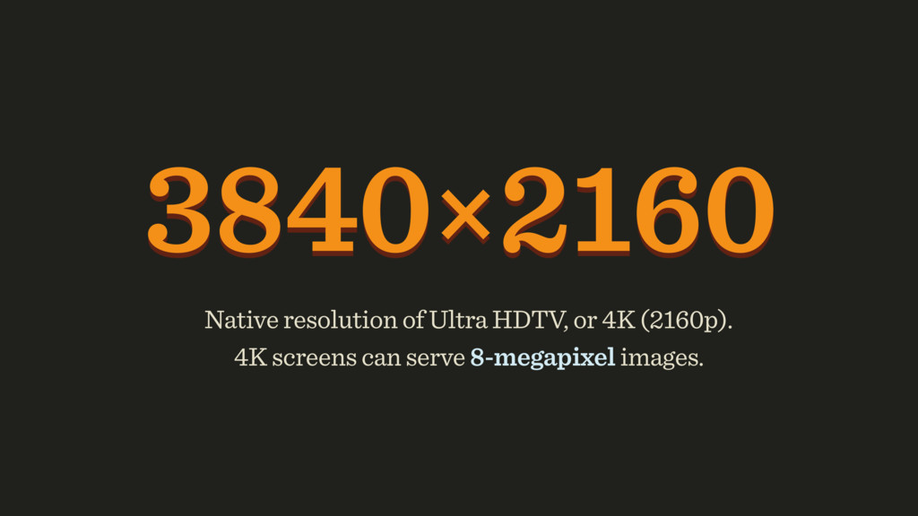 3840×2160 Native resolution of Ultra HDTV, or 4...