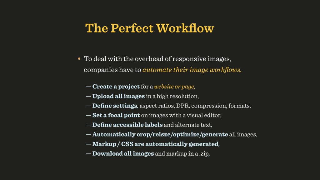 The Perfect Workflow • To deal with the overhead...