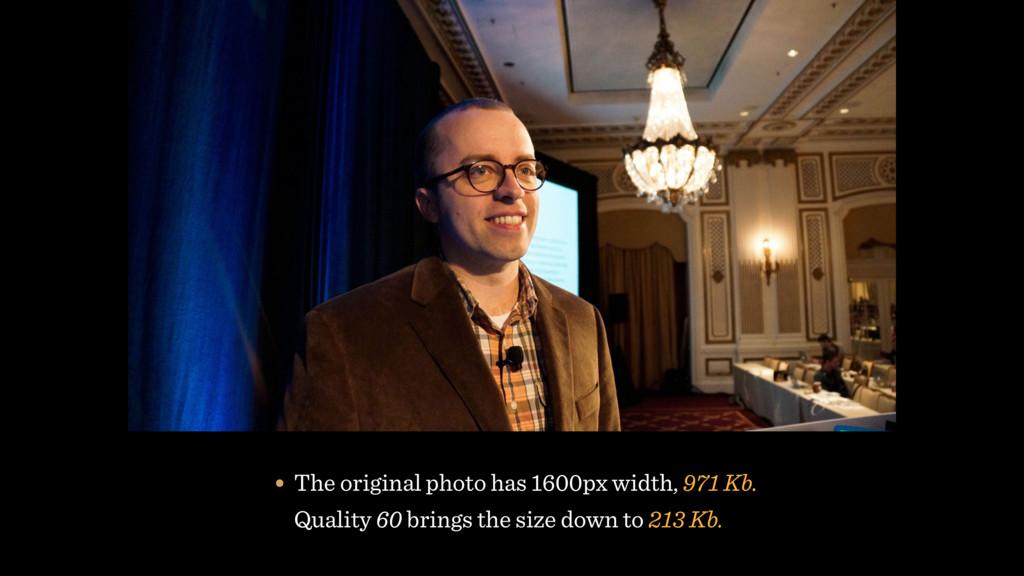 • The original photo has 1600px width, 971 Kb. ...
