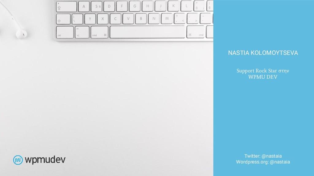 Twitter: @nastaia Wordpress.org: @nastaia NASTI...