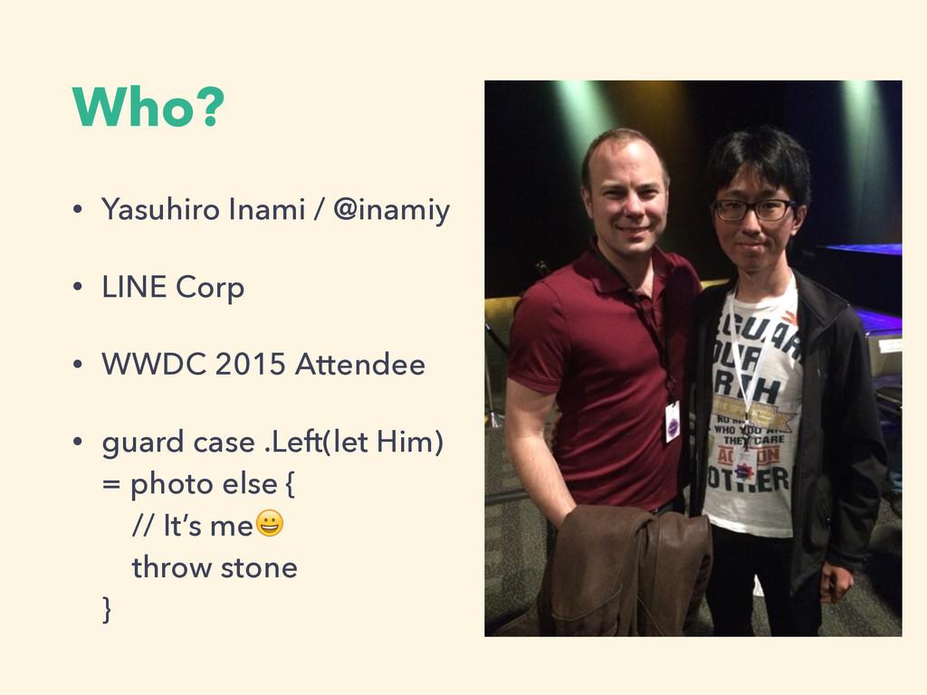 Who? • Yasuhiro Inami / @inamiy • LINE Corp • W...