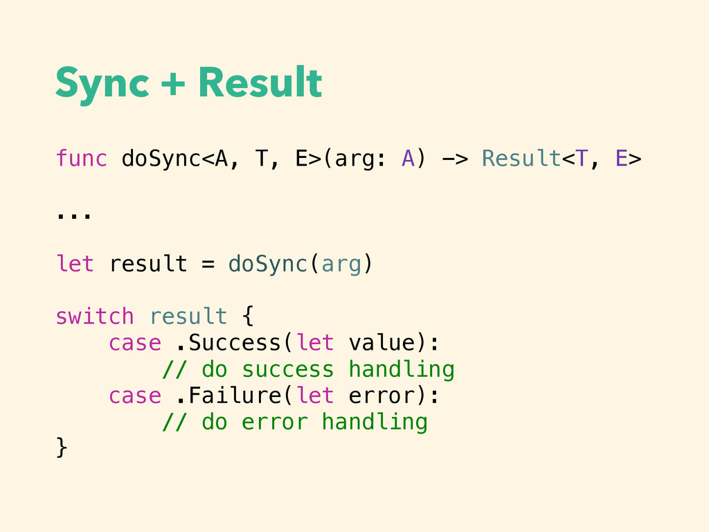 Sync + Result func doSync<A, T, E>(arg: A) -> R...