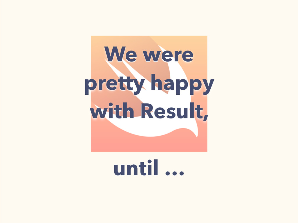 We were pretty happy with Result, until …