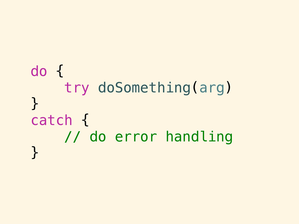 do { try doSomething(arg) } catch { // do error...