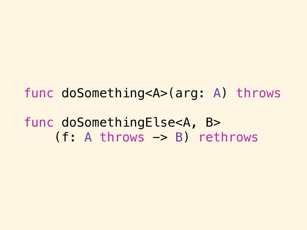 func doSomething<A>(arg: A) throws func doSomet...