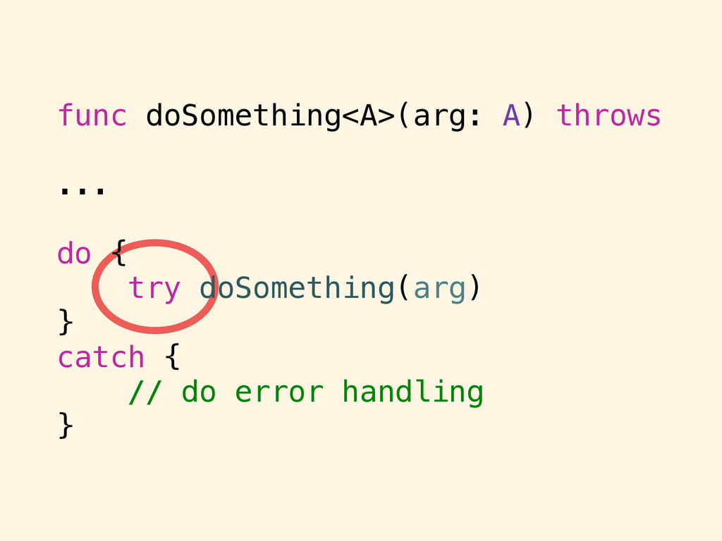 func doSomething<A>(arg: A) throws ... do { try...