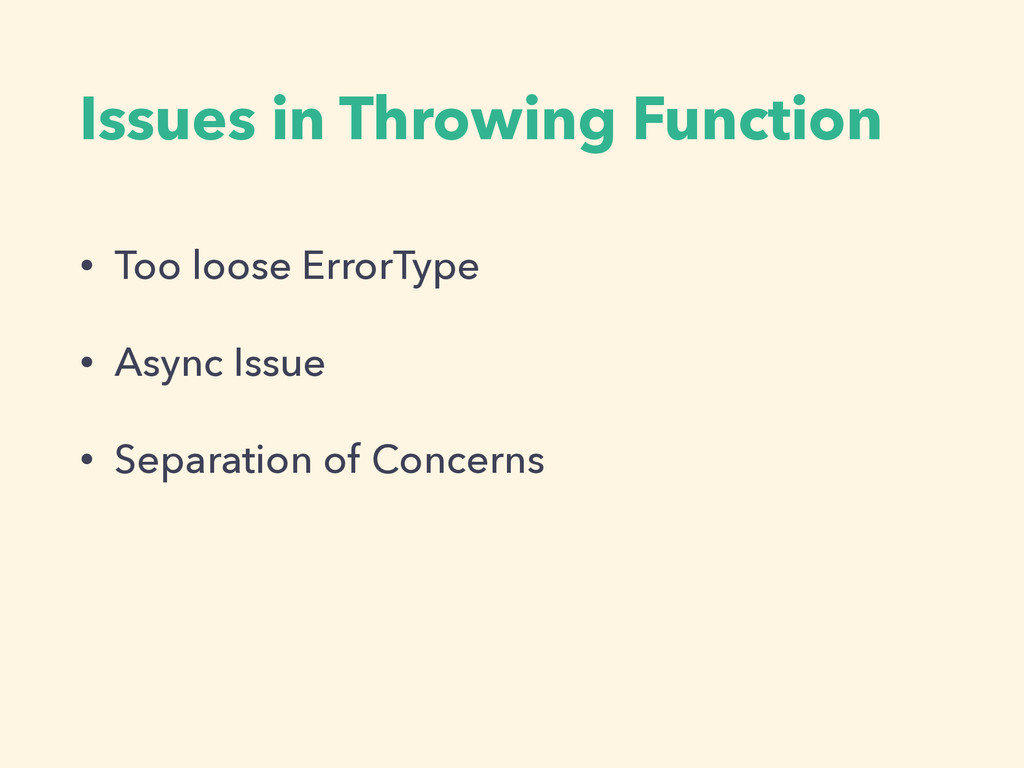 Issues in Throwing Function • Too loose ErrorTy...