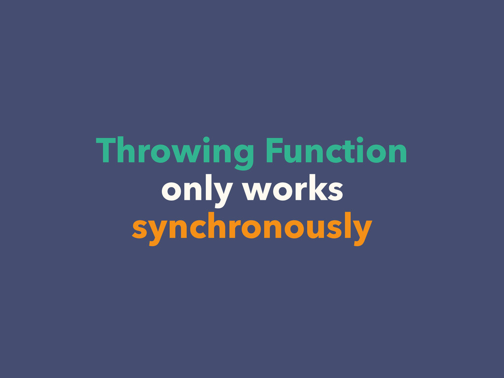Throwing Function only works synchronously