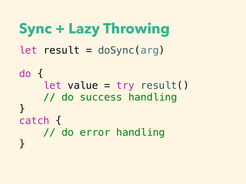 Sync + Lazy Throwing let result = doSync(arg) d...
