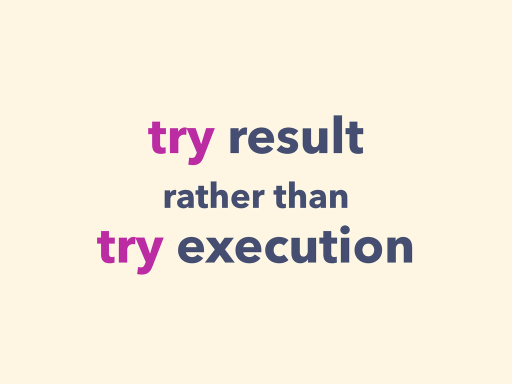 try result rather than try execution