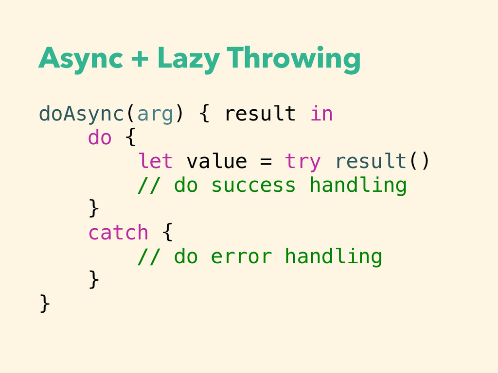 Async + Lazy Throwing doAsync(arg) { result in ...