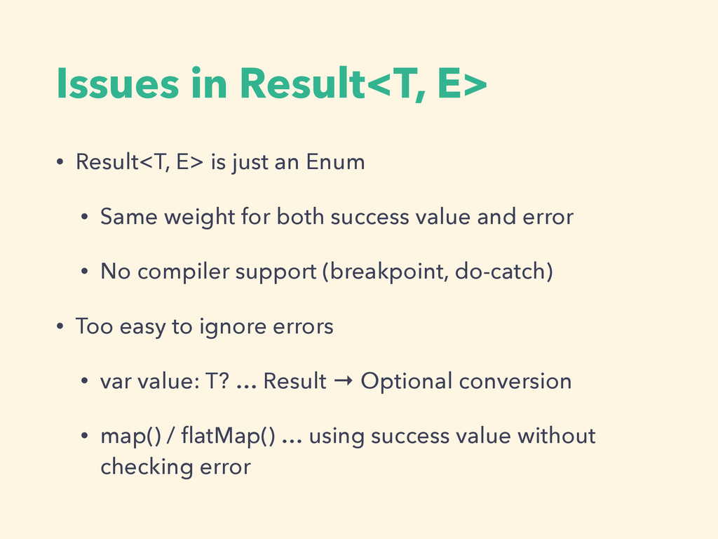 Issues in Result<T, E> • Result<T, E> is just a...