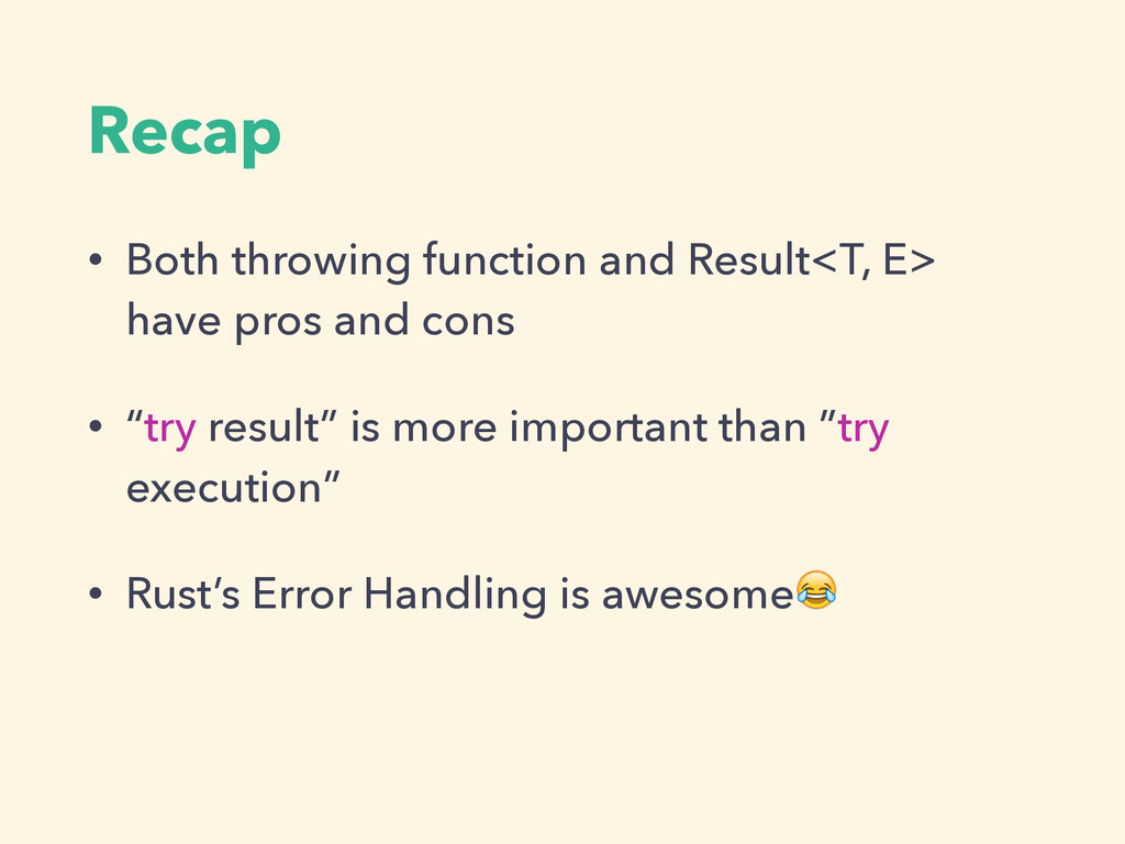 Recap • Both throwing function and Result<T, E>...