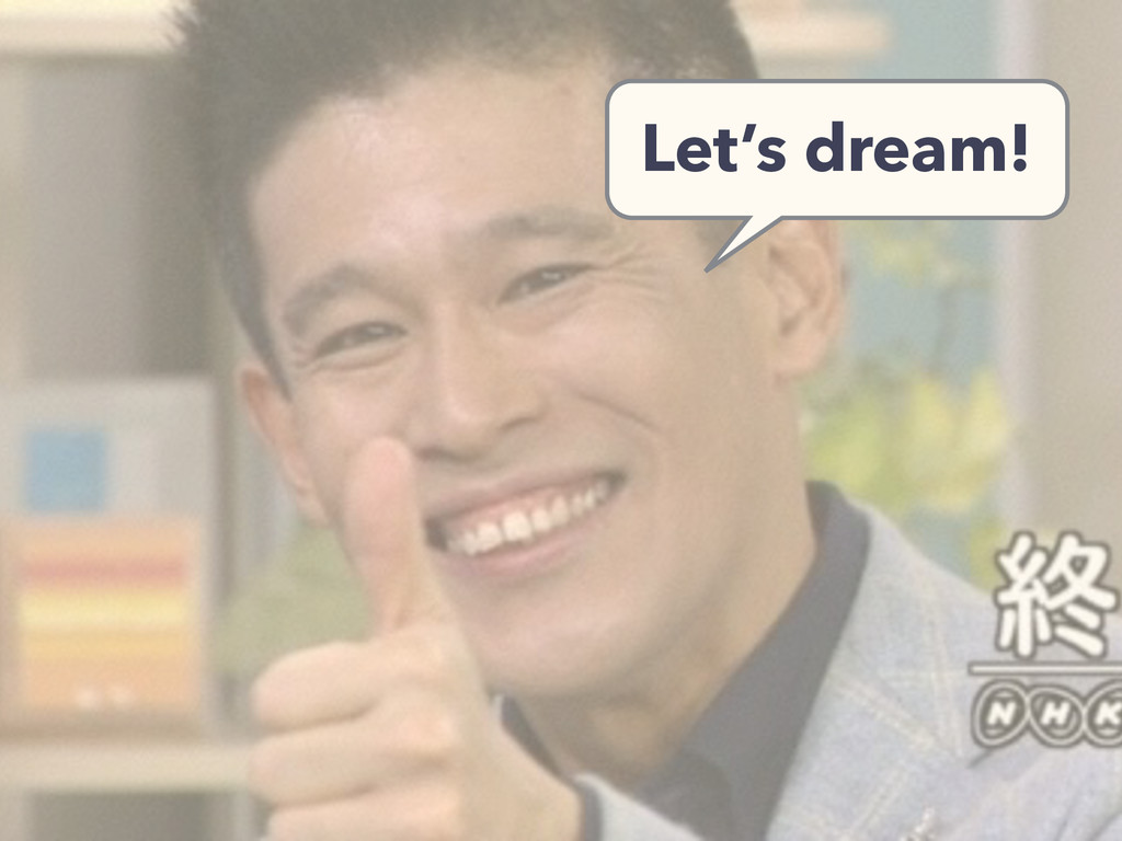 Let's dream!