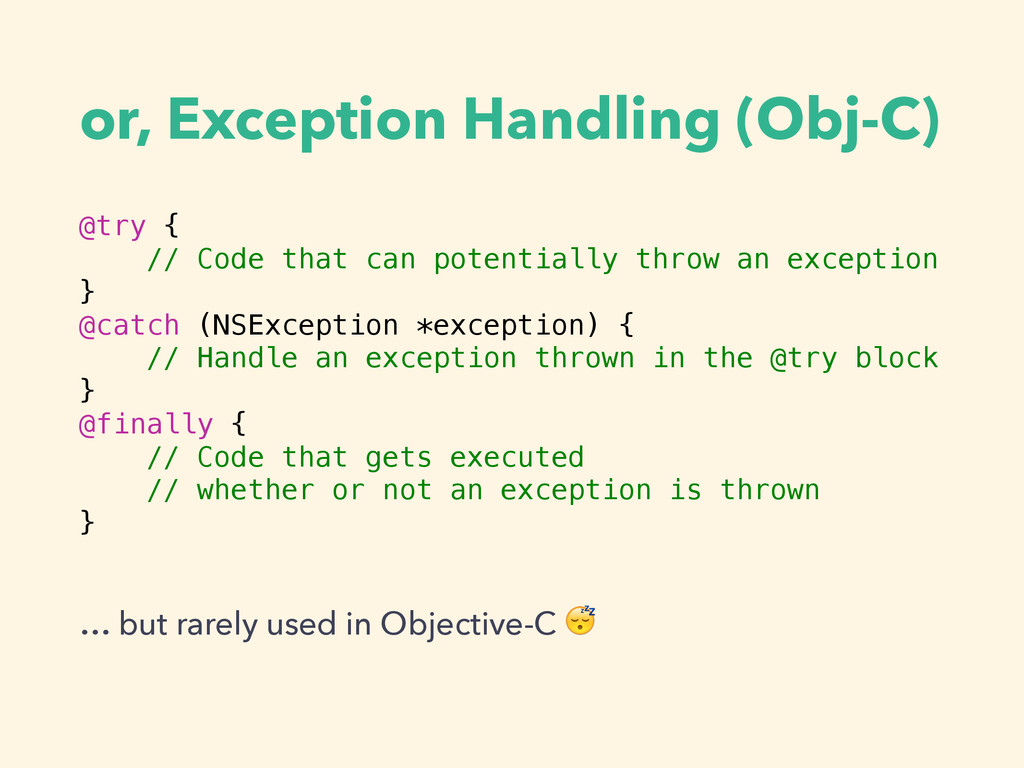 or, Exception Handling (Obj-C) @try { // Code t...