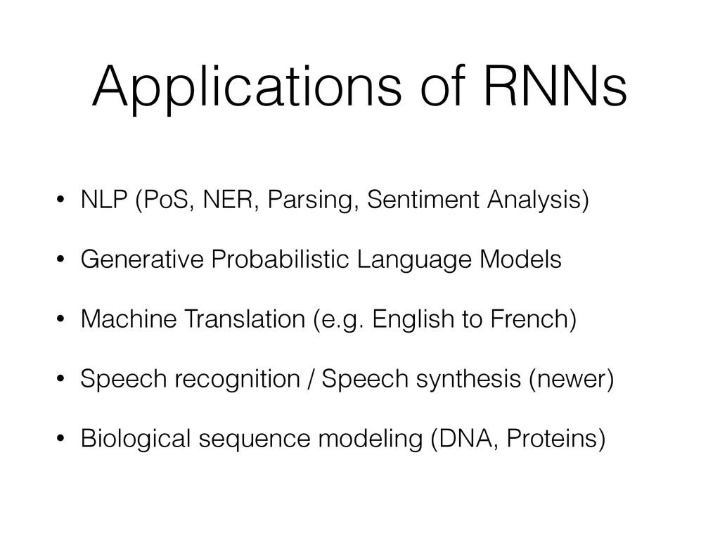 Applications of RNNs • NLP (PoS, NER, Parsing, ...