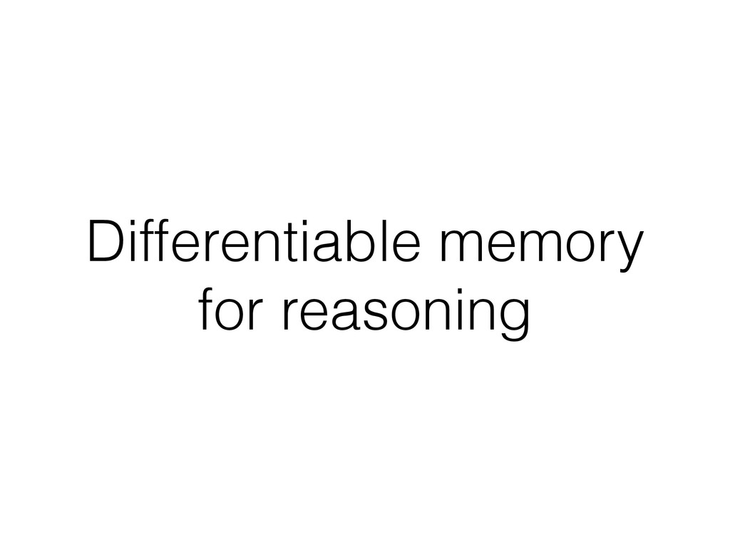Differentiable memory for reasoning