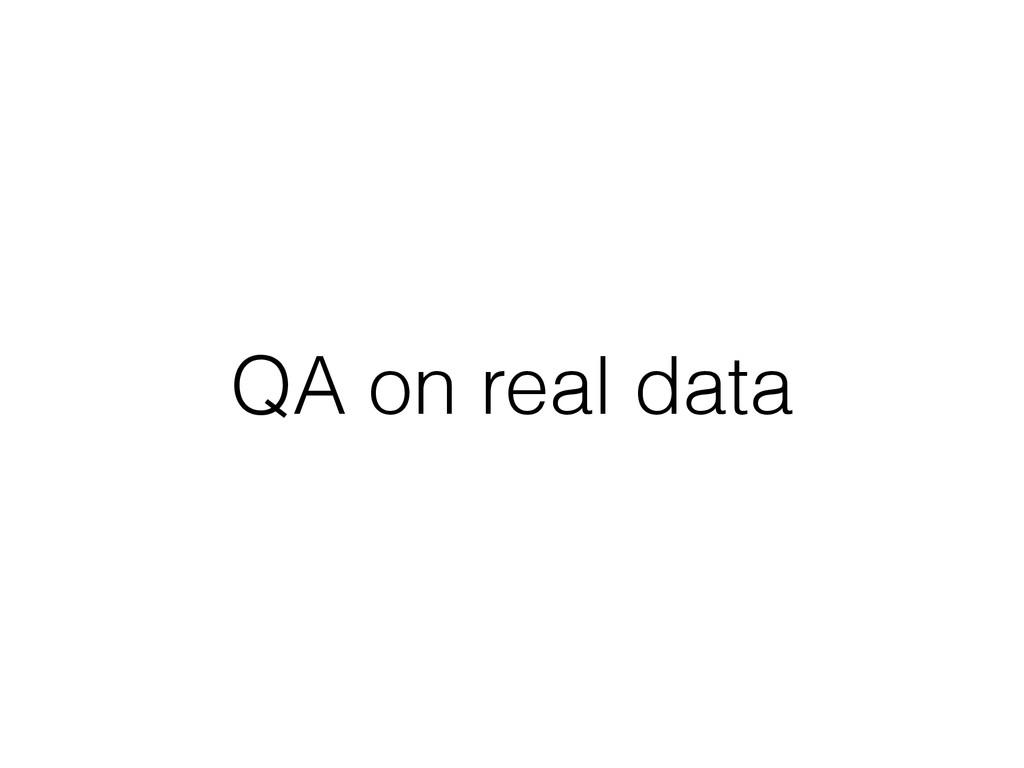 QA on real data