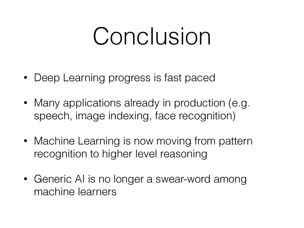 Conclusion • Deep Learning progress is fast pac...