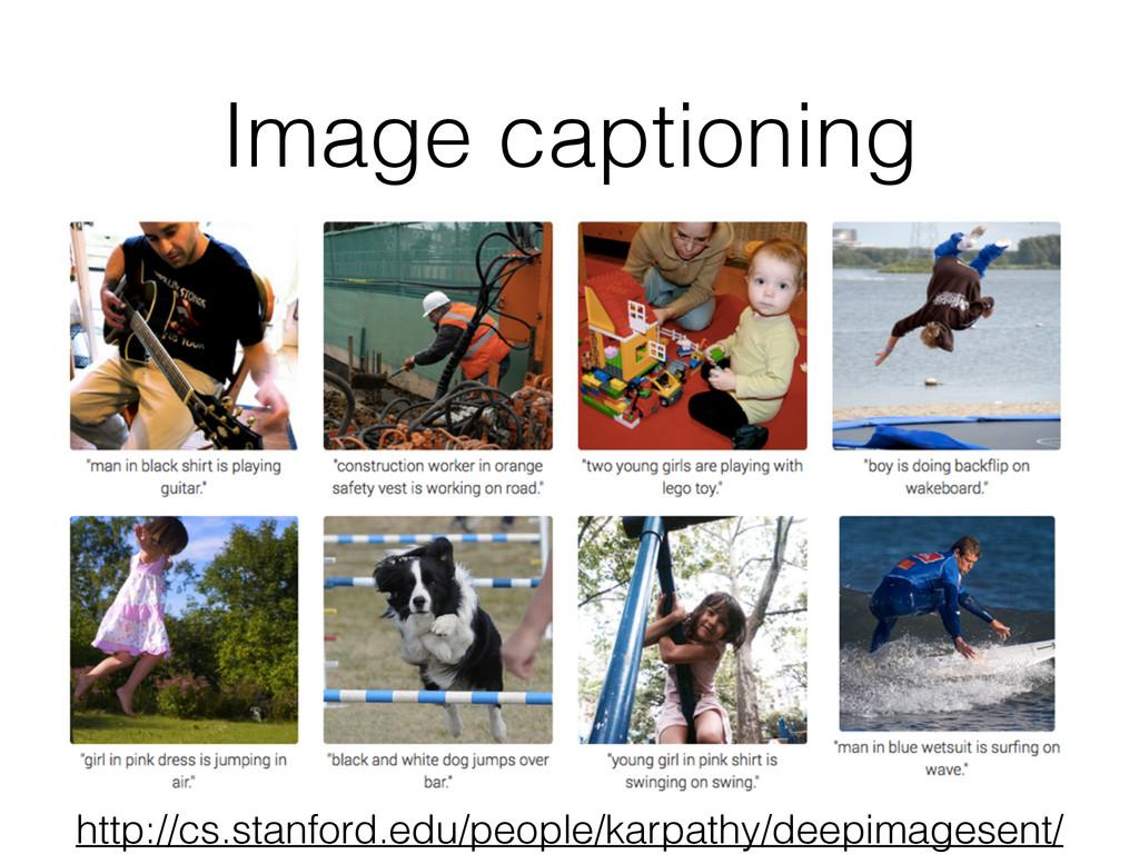 Image captioning http://cs.stanford.edu/people/...