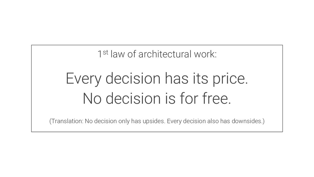 1st law of architectural work: Every decision h...