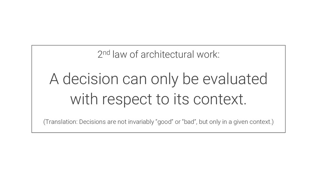 2nd law of architectural work: A decision can o...