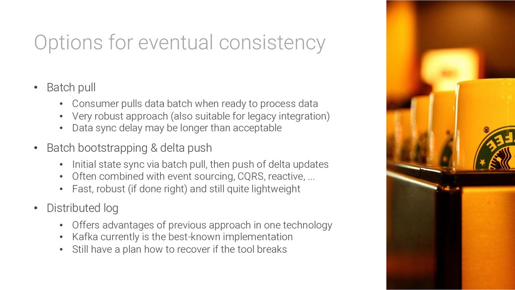 Options for eventual consistency • Batch pull •...