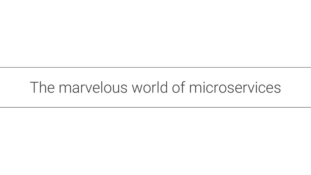 The marvelous world of microservices
