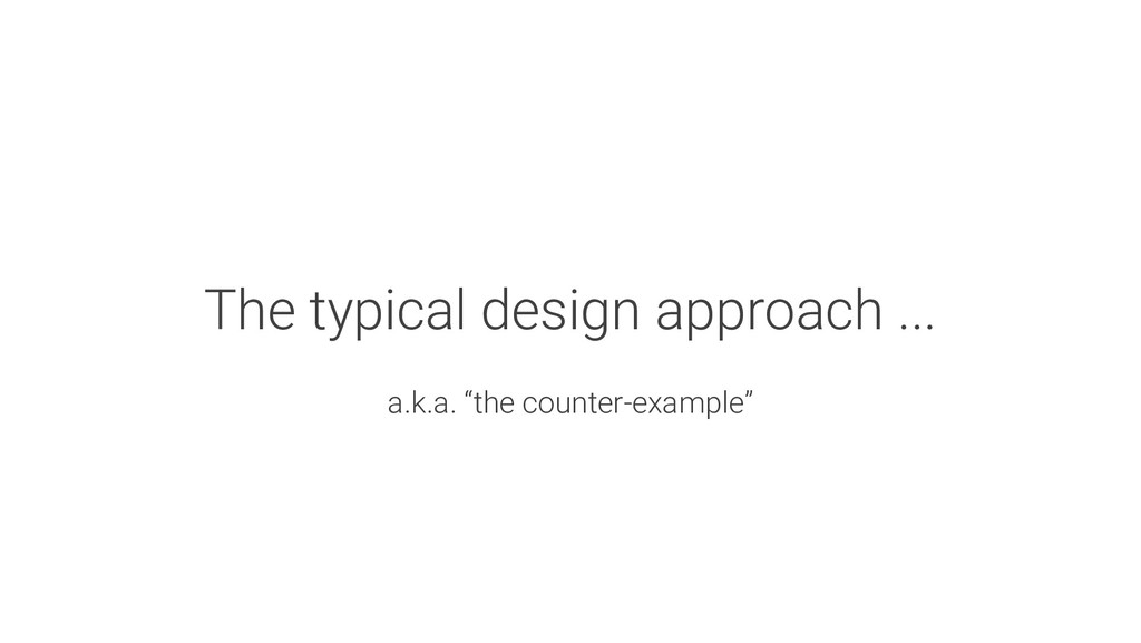 """The typical design approach ... a.k.a. """"the cou..."""