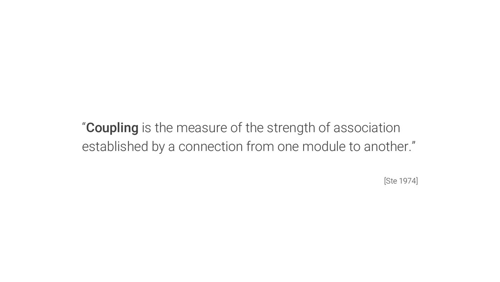 """""""Coupling is the measure of the strength of ass..."""