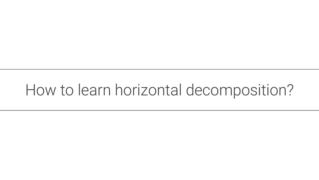 How to learn horizontal decomposition?
