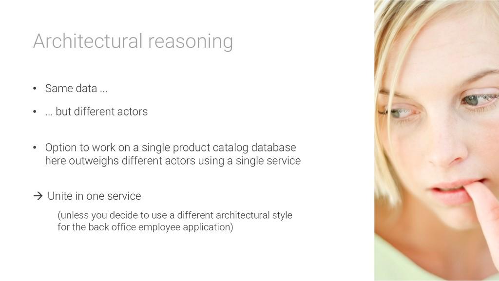 Architectural reasoning • Same data ... • ... b...