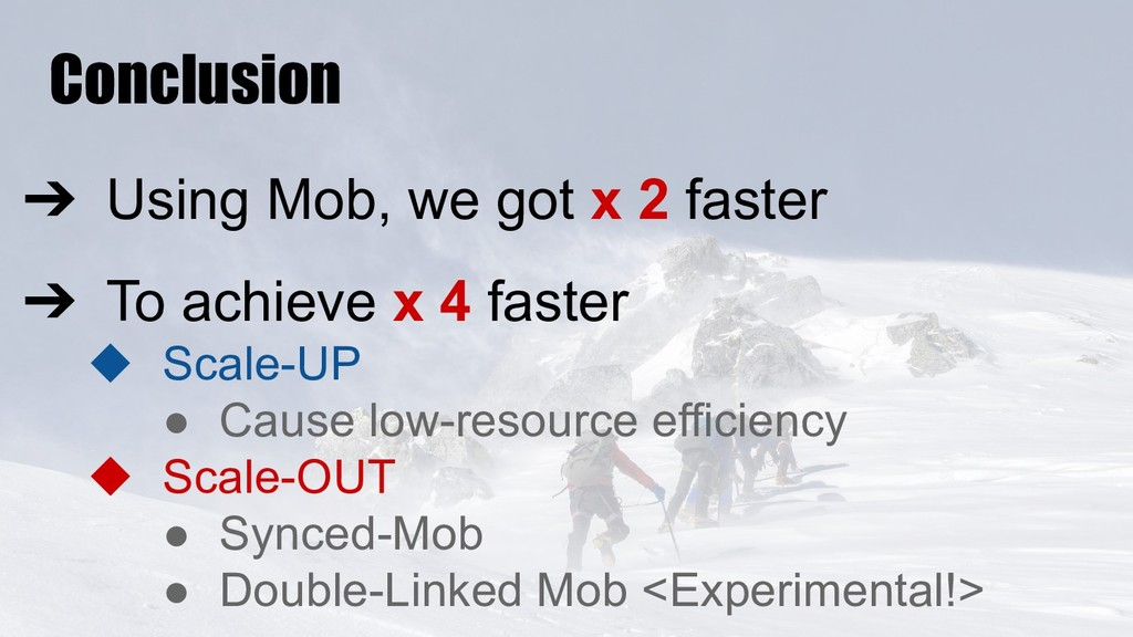 ➔ Using Mob, we got x 2 faster ➔ To achieve x 4...