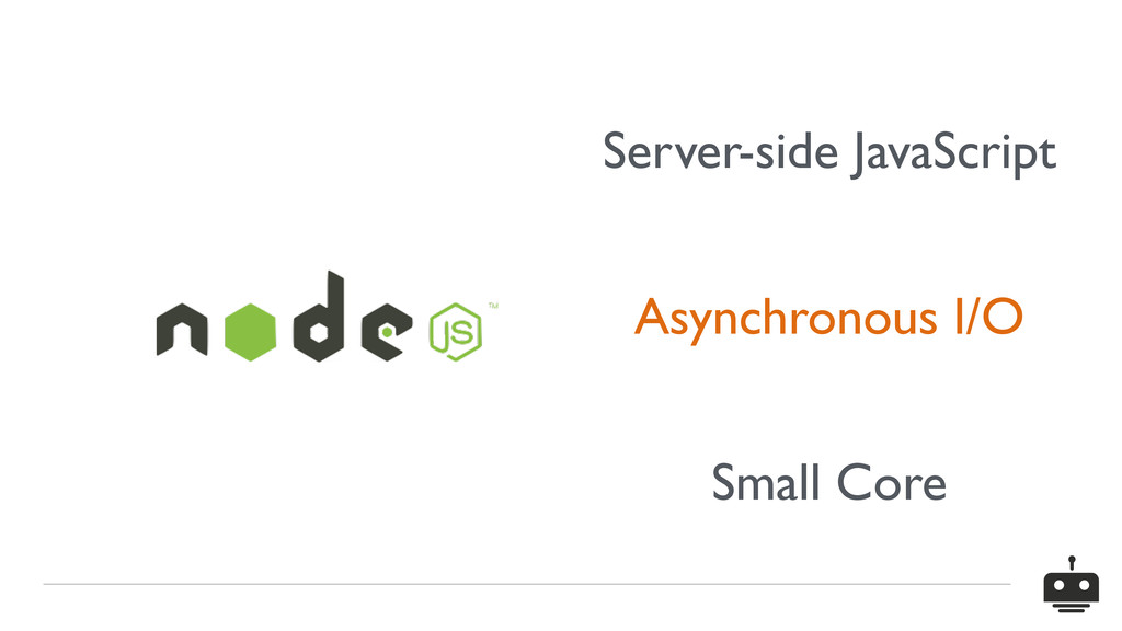 Server-side JavaScript Asynchronous I/O Small C...