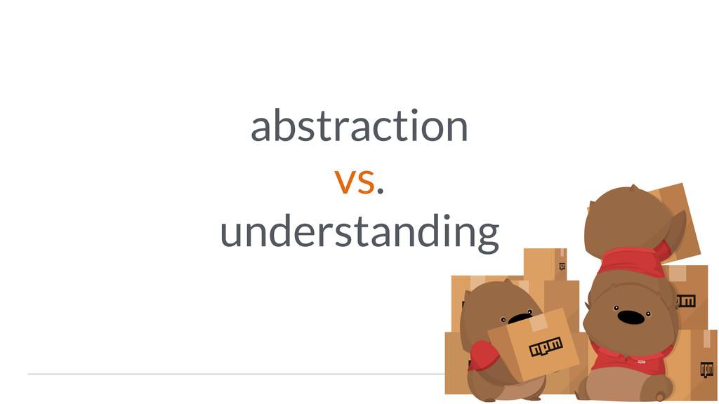abstraction vs. understanding