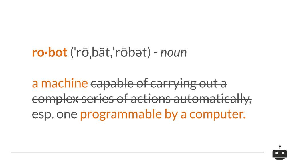 ro·bot (ˈrōˌbät,ˈrōbət) - noun a machine capabl...