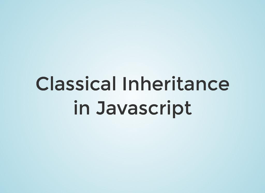 Classical Inheritance Classical Inheritance in ...