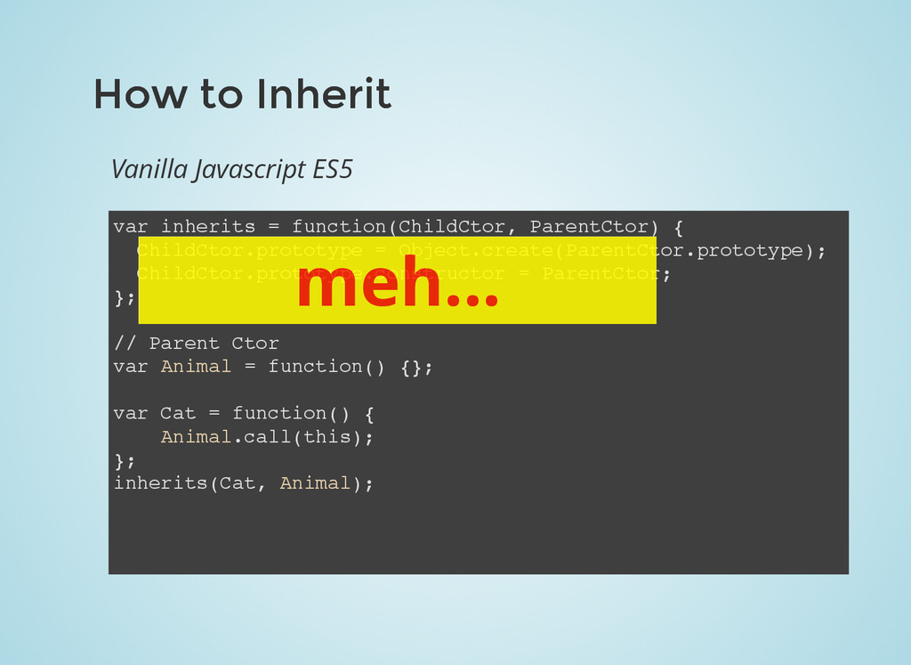 How to Inherit How to Inherit var inherits = fu...