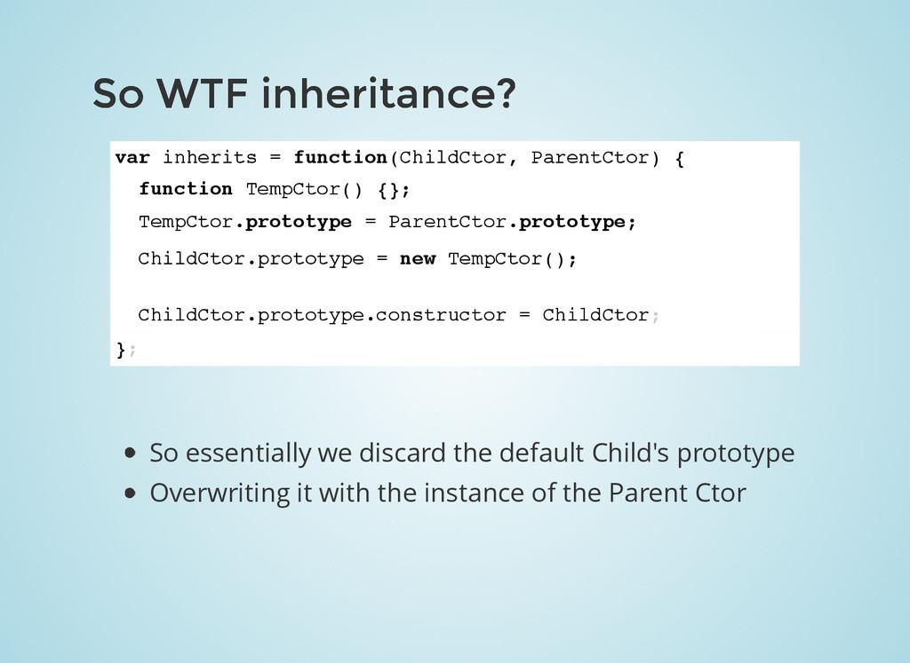 So WTF inheritance? So WTF inheritance? var inh...