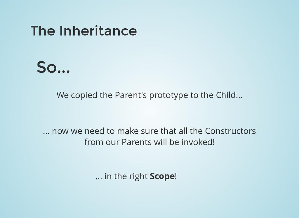 The Inheritance The Inheritance So... So... We ...