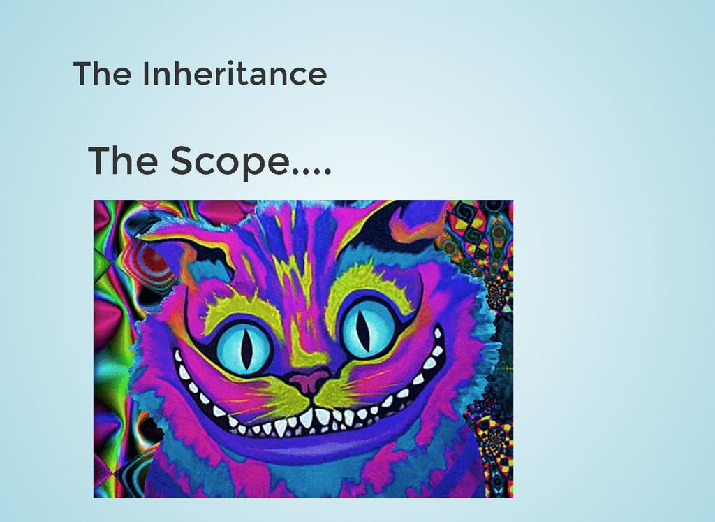 The Inheritance The Inheritance The Scope.... T...
