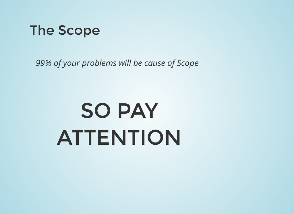 The Scope The Scope 99% of your problems will b...